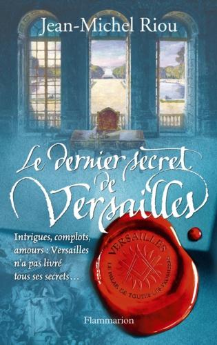 Jean-Michel Riou - Versailles, le palais de toutes les promesses Tome 4 : Le dernier secret de Versailles (1685-1715).