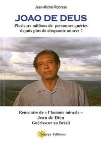 Jean-Michel Robreau - Joao de Deus, plusieurs millions de personnes géries depuis plus de cinquante années - Rencontre de l'homme miracle, Jean de Dieu, guérisseur au Brésil.