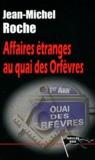 Jean-Michel Roche - Affaires étranges au quai des Orfèvres.