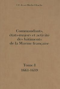Jean-Michel Roche - Commandants, états-majors et activités des bâtiments de la Marine française - Tome 1 (1661-1689).