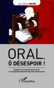 Oral, ô désespoir! - Enquête sur le charisme des Français et lenseignement des techniques de communication.pdf
