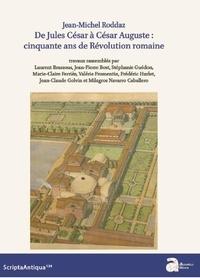 Jean-Michel Roddaz et Laurent Brassous - De Jules César à César Auguste - Cinquante ans de Révolution romaine.