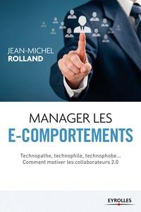 Jean-Michel Rolland - Manager les e-comportements - Technopathe, technophile, technophobe... comment motiver les collaborateurs 2.0.