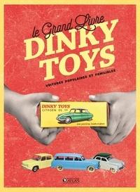 Jean-Michel Roulet et Maurizio Schifano - Le grand livre Dinky Toys - Voitures populaires et familiales.