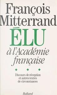 Jean-Michel Royer - François Mitterrand élu à L'Académie française - Discours de réception et autres textes de circonstance.