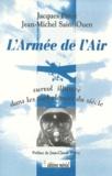 Jean-Michel Saint-Ouen et Jacques Patoz - L'ARMEE DE L'AIR. - Survol illustré dans les turbulences du siècle.