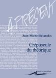 Jean-Michel Salanskis - Crépuscule du théorique ?.
