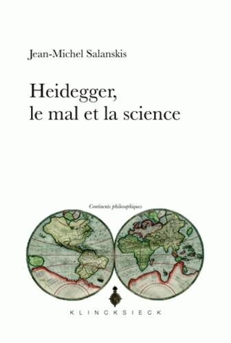 Jean-Michel Salanskis - Heidegger, le mal et la science.