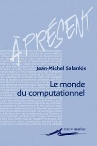 Jean-Michel Salanskis - Le monde computationnel.