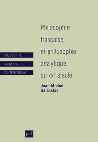 Jean-Michel Salanskis - Philosophie française et philosophie analytique au XXe siècle.