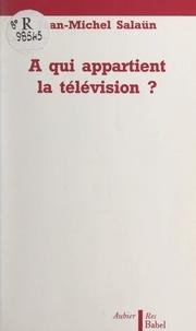 Jean-Michel Salaün et Paul Béaud - À qui appartient la télévision ?.
