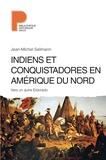 Jean-Michel Sallmann - Indiens et conquistadores en Amérique du Nord - Vers un autre Eldorado.