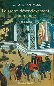 Jean-Michel Sallmann - Le grand désenclavement du monde - 1200-1600.