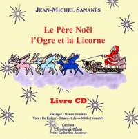 Jean-Michel Sananès - Le Père Noël, l'Ogre et la Licorne. 1 CD audio