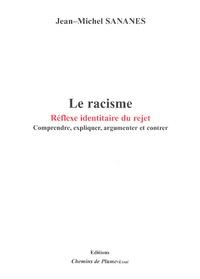 Jean-Michel Sananès - Le racisme réflexe identitaire - Comprendre, expliquer, argumenter et contrer.