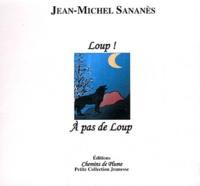 Jean-Michel Sananès - Loup ! A pas de loup.