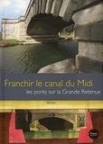Jean-Michel Sauget et Isabelle Jonc - Franchir le canal du Midi - Les ponts sur la Grande Retenue.
