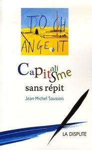 Jean-Michel Saussois - Capitalisme sans répit.