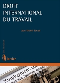 Jean-Michel Servais - Droit international du travail.