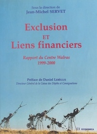 Jean-Michel Servet et  Collectif - EXCLUSION ET LIENS FINANCIERS. - Rapport du Centre Walras 1999-2000.