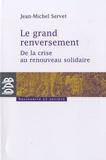 Jean-Michel Servet - Le grand renversement - De la crise au renouveau solidaire.