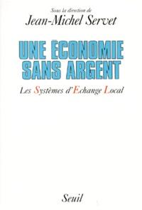 Jean-Michel Servet et Isabelle Guérin - Une économie sans argent - Les Systèmes d'Echange Local.