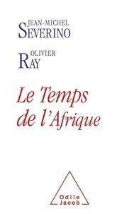 Jean-Michel Sévérino et Olivier Ray - Le Temps de l'Afrique.