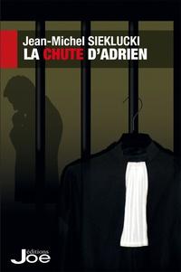 Jean-Michel Sieklucki - La chute d'Adrien.