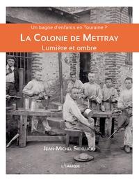 Jean-Michel Sieklucki - La Colonie de Mettray - Un bagne d'enfants en Touraine ? Lumière et ombre.