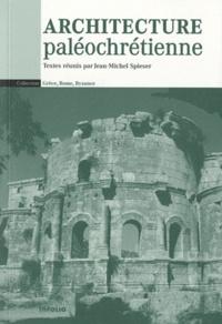 Jean-Michel Spieser - Architecture paléochrétienne.