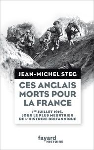 Jean-Michel Steg - Ces Anglais morts pour la France - 1er juillet 1916, jour le plus meurtrier de l'histoire britannique.