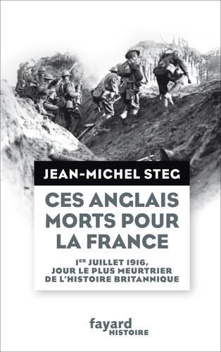 Ces Anglais morts pour la France. Le jour le plus meurtrier de l'histoire britannique, 1er juillet 1916
