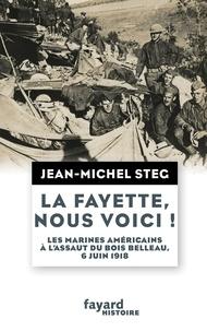 Jean-Michel Steg - La Fayette, nous voici ! - Les Marines américains à l'assaut du bois de Belleau, 6 juin 2018.