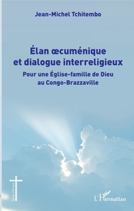 Jean-Michel Tchitembo - Elan oecuménique et dialogue interreligieux - Pour une Eglise-famille de Dieu au Congo-Brazzaville.