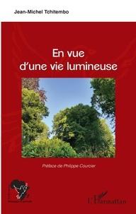 Jean-Michel Tchitembo - En vue d'une vie lumineuse.