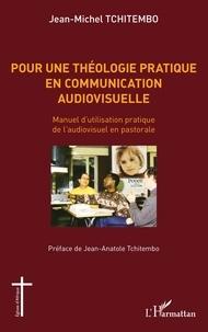 Jean-Michel Tchitembo - Pour une théologie pratique en communication audiovisuelle - Manuel d'utilisation pratique de l'audiovisuel en pastorale.