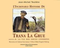 Lincroyables histoire de Trana La Grue suivie de La vie des grues cendrées.pdf