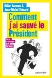 Jean-Michel Thénard et Didier Hassoux - Comment j'ai sauvé le Président - Farces et attrapes de la Sarkozie.