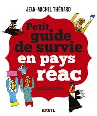 Jean-Michel Thénard - Petit guide de survie en pays réac.