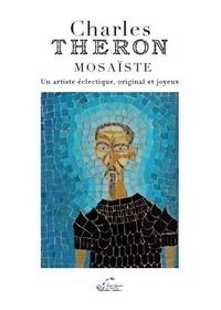 Jean-Michel Théron - Charles Théron Mosaïste - Un artiste éclectique, original et joyeux.