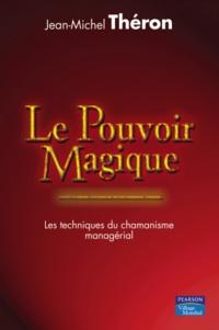 Jean-Michel Théron - Le pouvoir magique - Les techniques du chamanisme managérial.