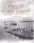 Jean-Michel Thévenin - Embarquez pour les îles Chausey - Tourisme et villégiatures de la Belle Epoque à nos jours.