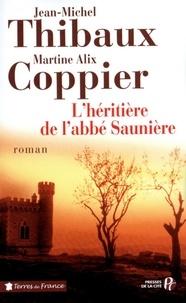 Jean-Michel Thibaux et Martine Alix Coppier - L'héritière de l'abbé Saunière.