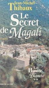 Jean-Michel Thibaux et Jeannine Balland - La bastide blanche (2). Le secret de Magali.