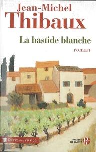 Jean-Michel Thibaux - La bastide blanche.