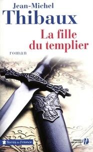 Jean-Michel Thibaux - La fille du templier.