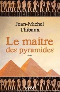 Jean-Michel Thibaux - Le Maître des pyramides.