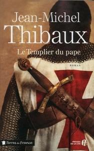 Jean-Michel Thibaux - Le Templier du pape.