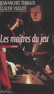 Jean-Michel Thibaux et Claude Veillot - Les maîtres du jeu.