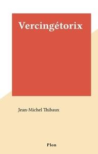 Jean-Michel Thibaux - Vercingétorix.